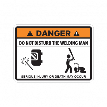 Funny Do Not Disturb The Welding Man 06848
