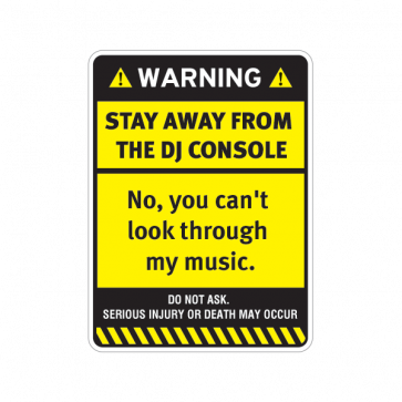 Warning Sign Funny Stay Away From The Dj Console 14035