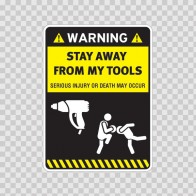 Warning Sign Funny Stay Away From My Tools 14011