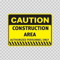 Caution Construction Area Authorized Personnel Only 14413