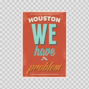 Houston We Have A Problem 08156