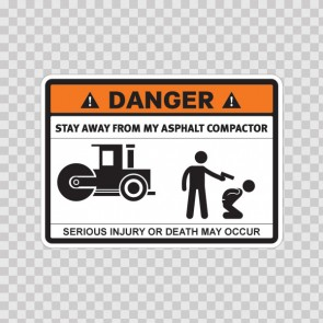 Danger Funny Stay Away From My Asphalt Compactor 13682