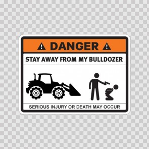 Danger Funny Stay Away From My Bulldozer 13689