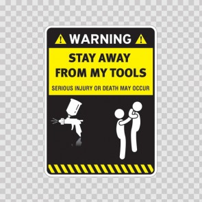 Warning Sign Funny Stay Away From My Tools 14013