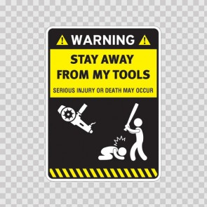 Warning Funny Stay Away From My Tools 14100
