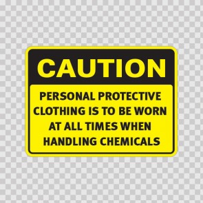 Caution Personal Protective Clothing Is To Be Worn At All Times When Handling Chemicals 14488