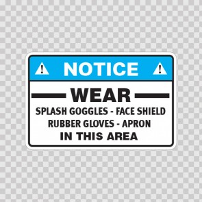 Notice Wear Splash Goggles, Face Shield, Rubber Gloves, Apron In This Area  14497