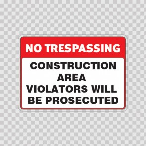 No Trespassing Construction Area Violators Will Be Prosecuted 18455