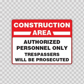 Construction Area Authorized Personnel Only Trespassers Will Be Prosecuted 18460