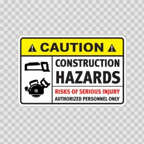 Caution Construction Hazards. Risks Of Serious Injury. Authorized Personnel Only. Be Alert. 18462