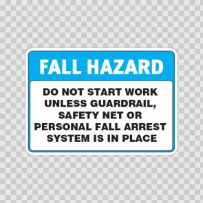 Fall Hazard Do Not Start Work Unless Guardrail, Safety Net Or Personal Fall Arrest System Is In Place 18470