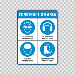 Construction Area! Hard Hats Must Be Worn. Foot Protection Must Be Work. Ear Protection Must Be Wor. 18485