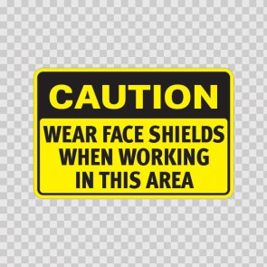 Caution Wear Face Shields When Working In This Area 19756