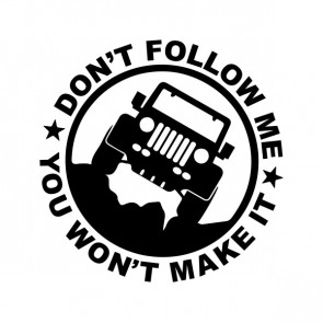 Dont Follow Me You Wont Make It Jeep Decal  80018