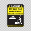 Funny Stay Away From My Cruiser Boat 05875