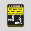 Funny Stay Away From My Game Console 06435