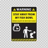 Funny Stay Away From My Fish Bowl 06542
