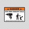 Danger Funny Stay Away From My Tools 13516