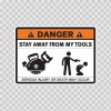 Danger Funny Stay Away From My Tools 13517