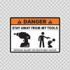 Danger Funny Stay Away From My Tools 13522