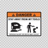 Danger Funny Stay Away From My Tools 13524