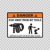 Danger Funny Stay Away From My Tools 13525