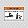 Danger Funny Stay Away From My Truck 13535