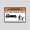 Danger Funny Stay Away From My Truck 13539