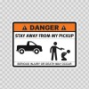 Danger Funny Stay Away From My Pickup 13542