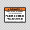 Danger Funny I'm Not A Jukebox. I'm A Fucking Dj 13569