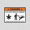 Danger Funny Stay Away From My Cannabis 13604