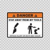 Danger Funny Stay Away From My Tools 13611