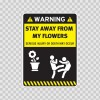 Warning Sign Funny Stay Away From My Flowers. 14005